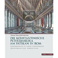 Die konstantinische Petersbasilika am Vatikan in Rom: Anmerkungen zu ihrer Chronologie, Architektur und Ausstattung