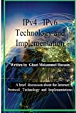 IPv4   IPv6 Technology and Implementation: Internet protocol version 4 / version 6 Technology and Implementation
