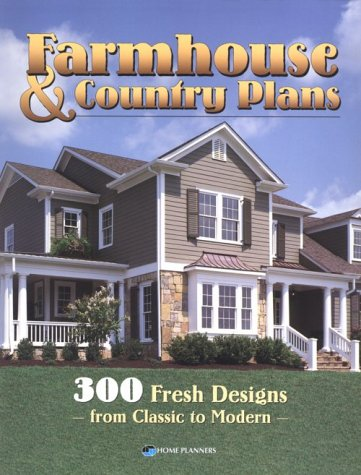Farmhouse and Country Plans: 300 Fresh Designs from Classic to Modern