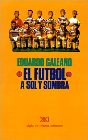 Resultado de imagen para El Futbol a sol y sombra: