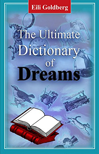 The Ultimate Dictionary of Dream: The Hidden Meaning Of Your Dreams From A to Z: Learn about yourself while sleeping