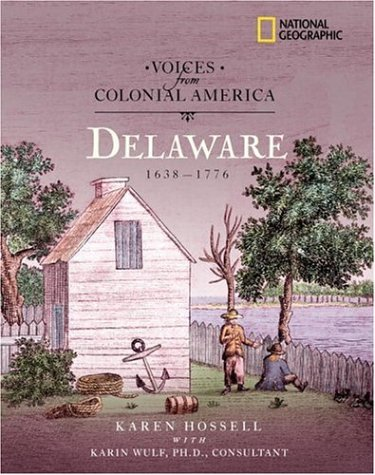 Voices From Colonial America: Delaware 1638-1776 (National Geographic Voices From ColonialAmerica)