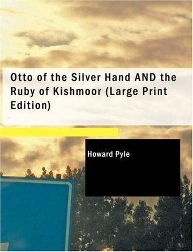 Read Online Otto of the Silver Hand AND the Ruby of Kishmoor (Large Print Edition) pdf