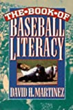 The Book of Baseball Literacy, David H. Martinez, 0452274265