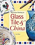 Decorative Painting on Glass, Tile, and China, Carol Mays, 1581801564