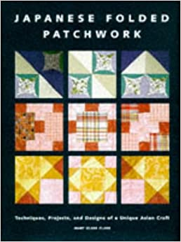 Japanese Folded Patchwork: Techniques, Projects and Designs of a Unique Oriental Craft