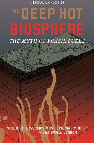 The Deep Hot Biosphere: The Myth of Fossil Fuels