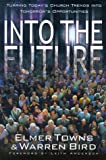 img - for Into the Future: Turning Today's Church Trends Into Tomorrow's Opportunities book / textbook / text book