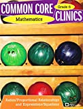Common Core Clinics Mathematics - Ratios/Proportional Relationships and Expressions/Equations Grade 6