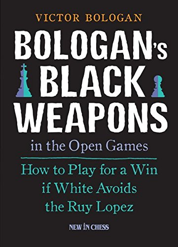 Bologan's Black Weapons in the Open Games: How to Play for a Win if White Avoids the Ruy Lopez PDF