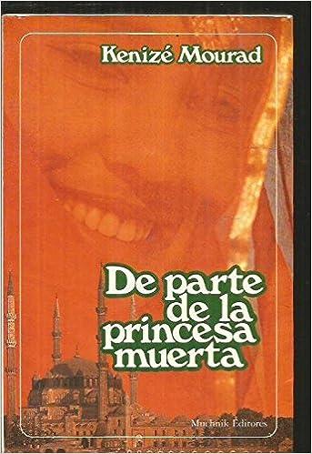 de Parte de La Princesa Muerta (Spanish Edition): Kenize Mourad: 9788476690499: Amazon.com: Books