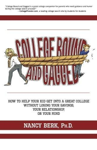 College Bound and Gagged: How to Help Your Kid Get into a Great College Without Losing Your Savings, Your Relationship, or Your Mind by Nancy Berk Ph.D. (2011-10-14)
