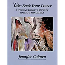 Take Back Your Power: A Working Woman's Response to Sexual Harassment