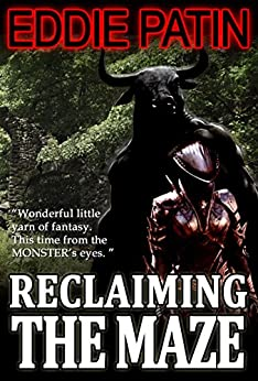 Reclaiming the Maze - A Short Fantasy Story about a Minotaur - Forgotten Tales from the Realms of Primoria by [Patin, Eddie]
