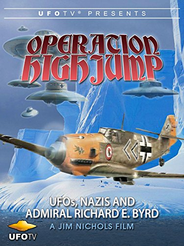 (Operation High Jump - UFOs, Nazis and Admiral Richard E. Byrd)