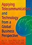 Applying Telecommunications and Technology from a Global Business Perspective, Zajas, Jay J. and Church, Olive D., 0789001993