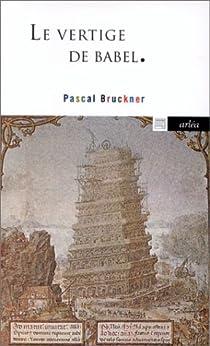 Le vertige de Babel : Cosmopolitisme ou mondialisme par Bruckner