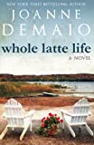 Whole Latte Life, Joanne DeMaio, 1466427507