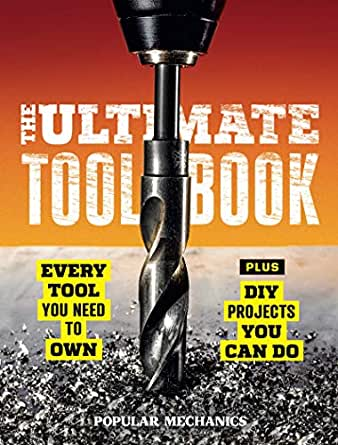 Popular Mechanics The Ultimate Tool Book: Every Tool You