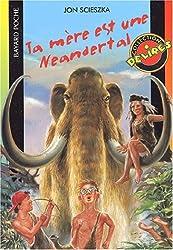 Ta mère est une Neandertal
