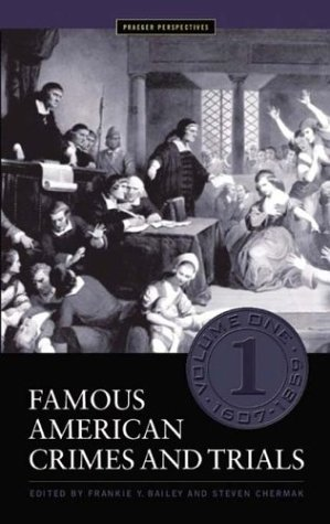Famous American Crimes and Trials: Volume I, 1607-1859 (Crime, Media, and Popular Culture)