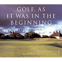 Golf, As it was in the Beginning: The Legendary British Open Courses