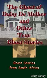 The Ghost of Daisy De Melker and Other True Ghost Stories