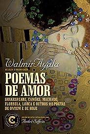 Poemas de amor: Shakespeare, Camões, Machado, Florbela, Lorca e outros 115 poetas de ontem e de hoje (Coleção