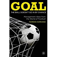 Goal: The Ball Doesn't Go In By Chance : Management Ideas from the World of Football