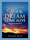 How to Make Your Dream Come Alive Workbo, Delton Ellis, 159781329X