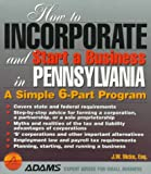 How to Incorporate and Start a Business in Pennsylvania: A Simple 6-Part Program (How to Incorporate and Start a Business Series)