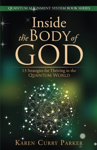 Inside The Body Of God   13 Strategies For Thriving In The QUANTUM WORLD  QUANTUM ALIGNMENT SYSTEM Book Series Band 1