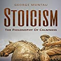 Stoicism: The Philosophy of Calmness Audiobook by George Muntau Narrated by Commodore James