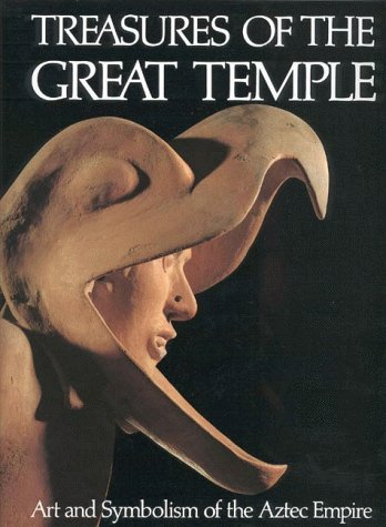 Treasures of the Great Temple: Art and Symbolism of the Aztec Empire