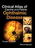 Clinical Atlas of Canine and Feline Ophthalmic