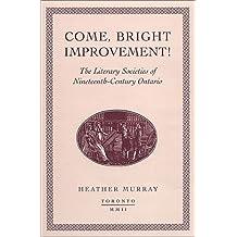 Come, bright Improvement!: The Literary Societies of Nineteenth-Century Ontario