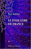 Le Folk-Lore de France : Tome 4. le Peuple et L'histoire, Sébillot, Paul, 0543952975