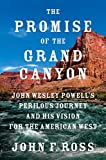 Image of The Promise of the Grand Canyon: John Wesley Powell's Perilous Journey and His Vision for the American West