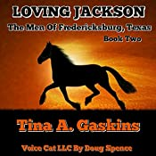 Loving Jackson: Men of Fredericksburg Texas, Book 2 | Tina Gaskins