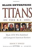 Black Enterprise Titans of the B. E. 100s, Derek T. Dingle, 0471318531