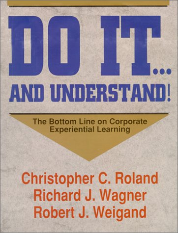 Do It . . . And Understand! The Bottom Line On Corporate Experiential Learning