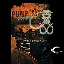 Pump Six and Other Stories Audiobook by Paolo Bacigalupi Narrated by Jonathan Davis, Eileen Stevens, James Chen
