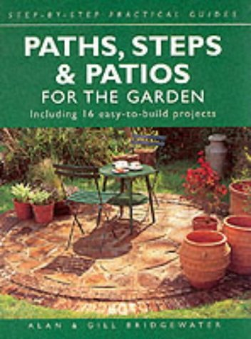 Paths, Steps and Patios for the Garden : Including 16 Easy-To-Build Projects (Step-by-step Practical Guides)