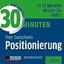 30 Minuten Positionierung Hörbuch von Peter Sawtschenko Gesprochen von: Gisa Bergmann, Heiko Grauel