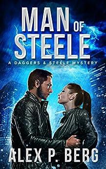 Man of Steele (Daggers & Steele Book 10) by [Berg, Alex P.]