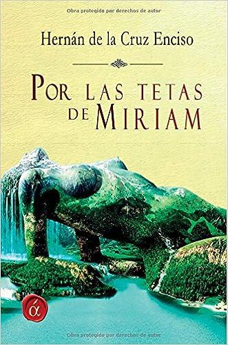 Por las tetas de Miriam (Spanish Edition): Hernan de la Cruz Enciso: 9788416645145: Amazon.com: Books