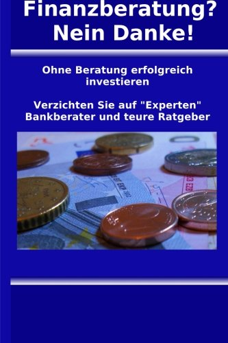 Finanzberatung? Nein Danke! Ohne Beratung erfolgreich investieren (Olaf Borkner) (Amazon)