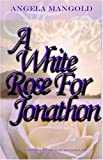 A White Rose for Jonathon, Angela Mangold, 1587366347