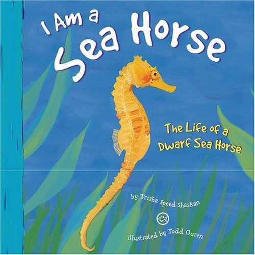 I Am a Sea Horse: The Life of a Dwarf Sea Horse (I Live in the Ocean)