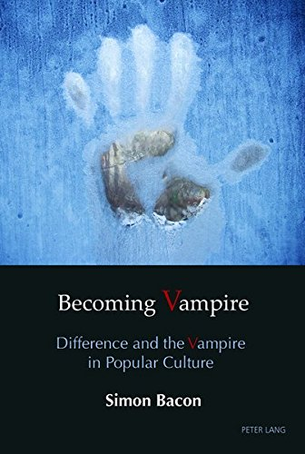 Becoming Vampire: Difference and the Vampire in Popular Culture -